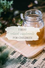 nutrition for kids 5 best natural supplements for children