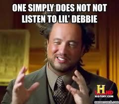 Debbie Meme - simply does not not listen to lil debbie