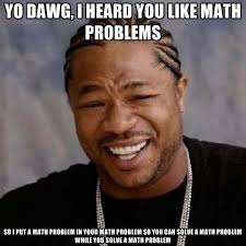 Meme Math - yo dawg i heard you like math problems so i put a math problem in