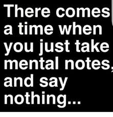 Nothing To Say Meme - there comes a time when you just take mental notes and say nothing
