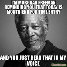 That Time Of The Month Meme - i m morgran freeman reminding you that today is month end for time