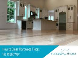 what do you use to clean hardwood cabinets in the kitchen how to clean hardwood floors the right way