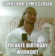 Birthday Workout Meme - sorry bro gym s closed private birthday workout guido jesus