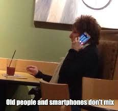 Old Phone Meme - old people and smartphones don t mix weknowmemes