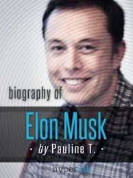elon musk paypal elon musk biography of the mastermind behind paypal spacex and