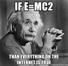 Everything On The Internet Is True Meme - if e mc2 than everything on the internet is true albert einstein