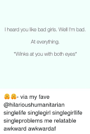 Bad Girl Meme - i heard you like bad girls well i m bad at everything winks at you