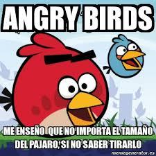 Angry Birds Memes - meme personalizado angry birds me enseño que no importa el tamaño