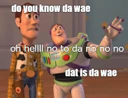 Everywhere Toy Story Everywhere Meme Generator - meme maker do you know da wae