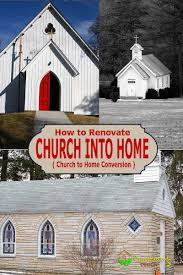 church to home conversion how to renovate a church into a home