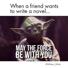 May The Force Be With You Meme - may the force be with you writers write