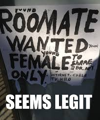 Roommate Memes - roommate wanted seems legit sounds legit know your meme