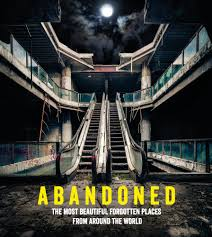 abandoned the most beautiful and forgotten places from around the