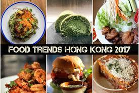 cuisine of hong kong food trends hong kong 2017 foodie