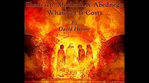 david horner shadrach meshach u0026 abednego whatever it costs