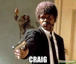 Craig Meme - craig meme say that again i dare you 54805 memeshappen