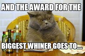 Whiner Meme - meme creator and the award for the biggest whiner goes to meme