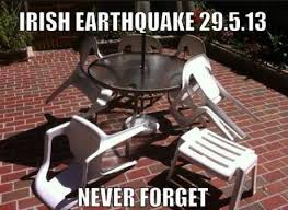 Earthquake Meme - sarcastic pictures of over turned furniture likely following irish