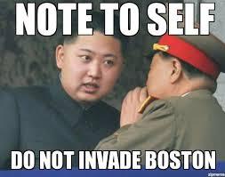Boston Meme - kim jong un note to self do not invade boston 2013 boston