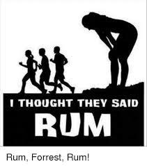 Rum Meme - i thought they said rum rum forrest rum meme on esmemes com