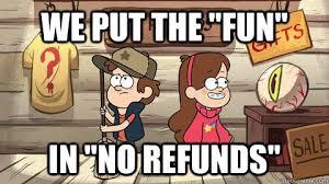 Funny Gravity Falls Memes - we put the fun in no refunds gravity falls quickmeme