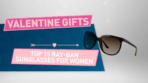 top 15 ray ban sunglasses for women the best valentine u0027s day