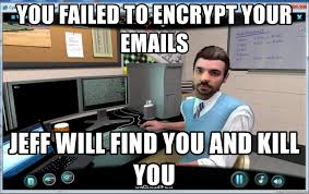 Can Challenge Kill You You Failed To Encrypt Your Emails Jeff Will Find You And Kill You