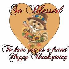 so blessed to you as a friend happy thanksgiving