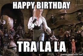 Labyrinth Meme - happy birthday tra la la david bowie labyrinth meme generator