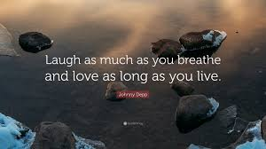 Live Laugh And Love by Johnny Depp Quote U201claugh As Much As You Breathe And Love As Long