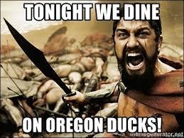 Oregon Ducks Meme - tonight we dine on oregon ducks this is sparta meme meme