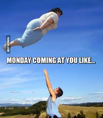 Case Of The Mondays Meme - monday coming at you like humoar com