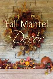 thanksgiving mantel decorating ideas 87 best fall interior decorating ideas images on pinterest
