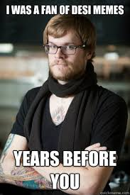 Desi Meme - i was a fan of desi memes years before you hipster barista