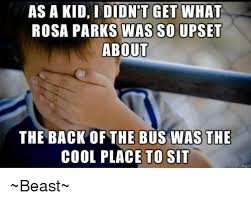 Rosa Parks Meme - as a kid i didnt get what rosa parks was so upset about the back of