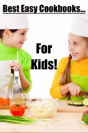 easy recipes for kids 2017 best children u0027s simple cookbooks