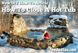 How To Shut Off Outside Water Faucet For Winter How To Winterize And Close A Tub Spa Poolandspa Com