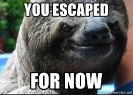 Sloth Meme Maker - you escaped for now evil sloth meme generator