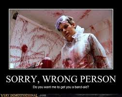 Sorry Meme - sorry wrong person very demotivational demotivational posters