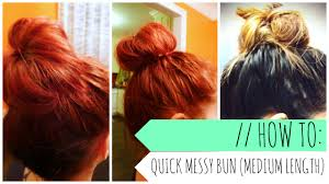easy messy buns for shoulder length hair quick messy bun tutorial for medium length hair thereafterish