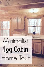 Minimalist Home Tour by Minimalist Log Cabin Home Tour Elizabeth Nourishing Minimalism