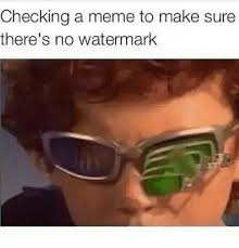 Make A Meme Without Watermark - checking a meme to make sure there s no watermark meme on sizzle