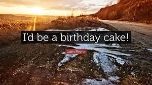 A Birthday Cake Liam Payne Quote U201ci U0027d Be A Birthday Cake U201d 8 Wallpapers