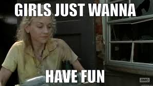Have Fun Meme - girls just want to have fun meme just best of the funny meme