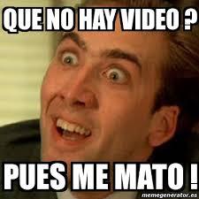 Meme Video - meme no me digas que no hay video pues me mato 18334427