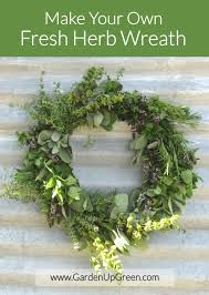 herb wreath easy to make fresh herb wreath garden up green