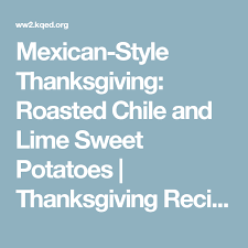 mexican style thanksgiving roasted chile and lime sweet potatoes