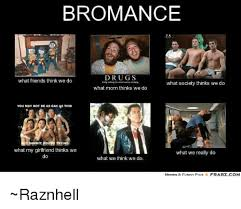 Bromance Memes - bromance pa drugs what friends think we do what society thinks we