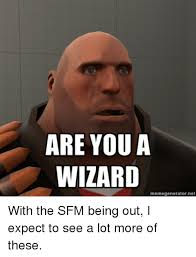 Are You A Wizard Meme - are you a wizard memegenerator net with the sfm being out i expect