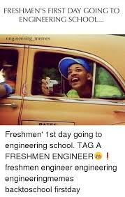 Engineering School Meme - freshmen s first day going to engineering school engineering memes